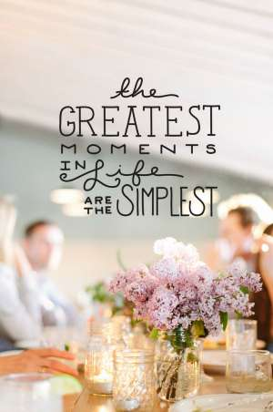 Quote The Greatest Moments in life are the simplest!