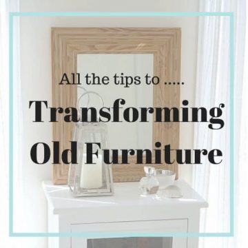 All the tips to Transforming Old Furniture