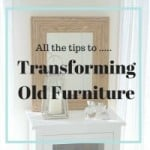 All the Tips to Transforming Old Furniture!