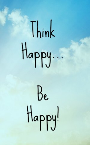 Think happy, be happy. How to create Happiness!