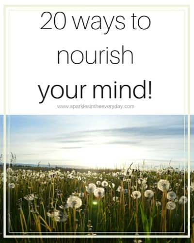 20 ways to nourish your mind!