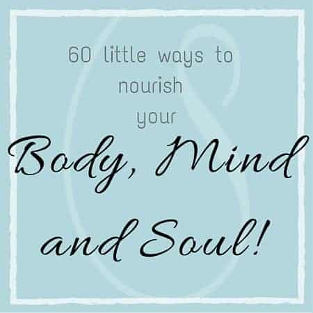 60 little ways to nourish your body, mind and soul