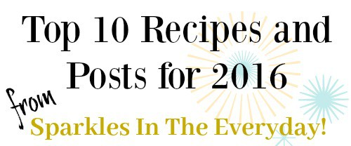 Top 10 Recipes and Posts from Sparkles In The Everyday!!