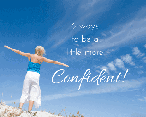 6 ways to be a little more confident!
