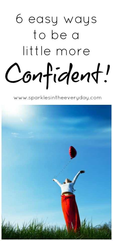 Six easy ways to be a little more confident!
